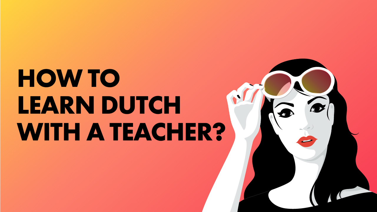 How to learn Dutch with a teacher (and using sentences)?